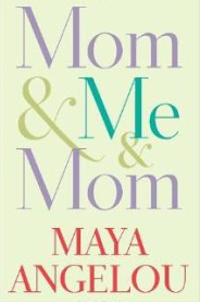Mom and Me Maya Angelou